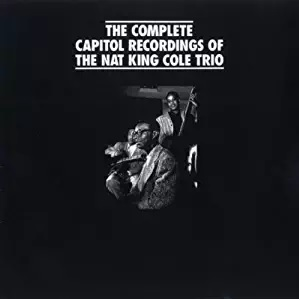 The Complete Capitol Recordings of The Nate King Cole Trio