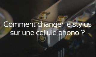 Comment changer le stylus d'une cellule phono