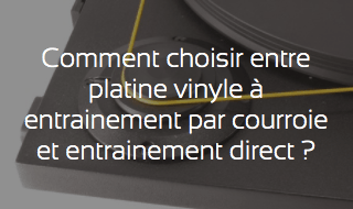 Comment choisir entre platine vinyle à entraintement par courroie ou entraintement direct