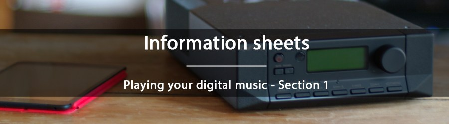 Information sheets - Playing your digital music - Section 1