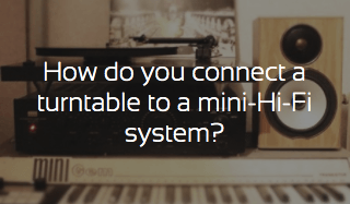 How to connect a turntable to a mini Hi-Fi system?