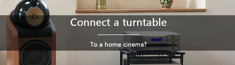 How do you connect a turntable to a Home Cinema?