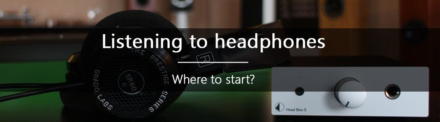 Listening to music with headphones : where to start