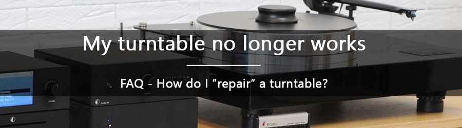 FAQ - My turntable no longer works