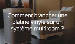 Comment brancher une platine vinyle sur un système multiroom ?