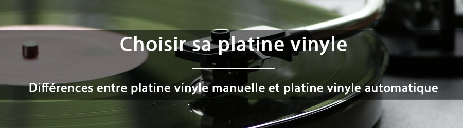 Quelle est la différence entre une platine vinyle manuelle et une automatique ?