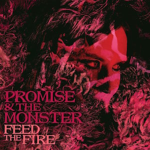 Promise and the Monster – Feed the Fire